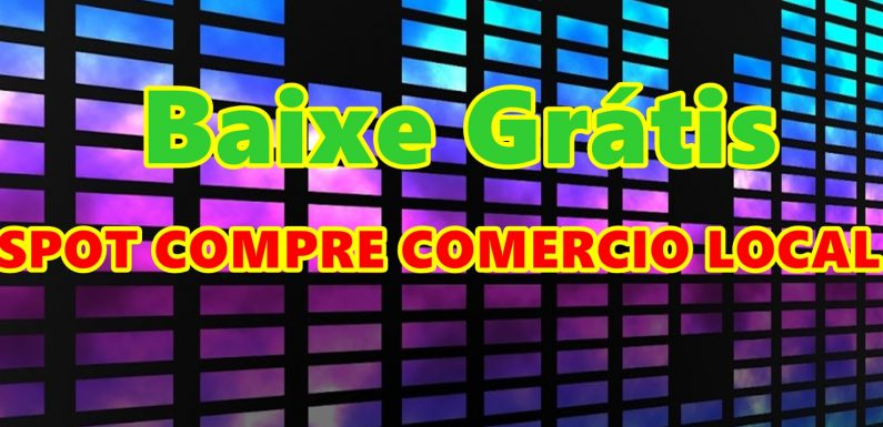 Baixe Grátis Spot Compre no Comercio Local